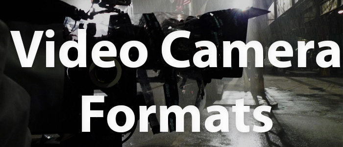 The Best of Video Camera Formats Explained