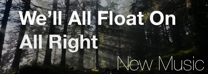 New Music – We'll All Float On All Right